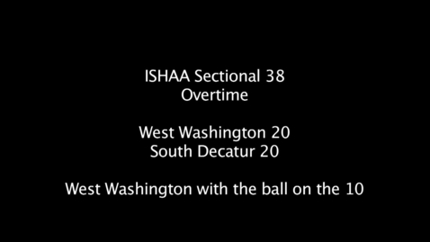 Thumbnail for entry Sectional 38 - Overtime West Washington vs. South Decatur
