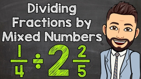 Thumbnail for entry How to Divide a Fraction by a Mixed Number | Math with Mr. J
