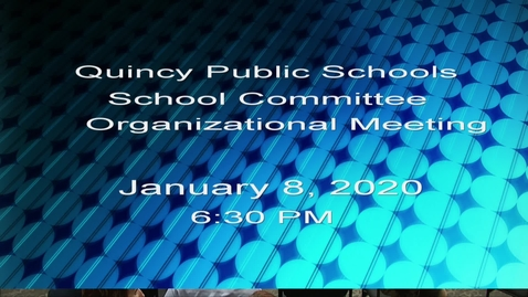 Thumbnail for entry Quincy School Committee- Organizational Meeting  January 8, 2020