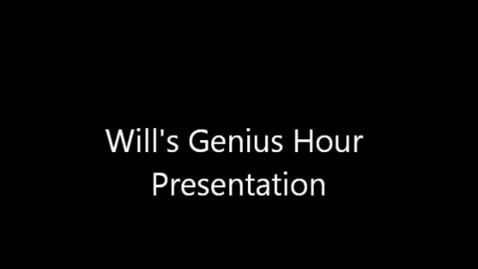 Thumbnail for entry Will's Genius Hour Project