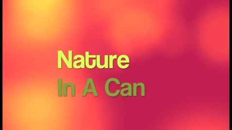Thumbnail for entry Nature In A Can
