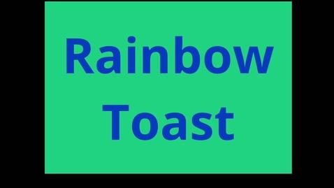 Thumbnail for entry Rainbow Toast.mp4