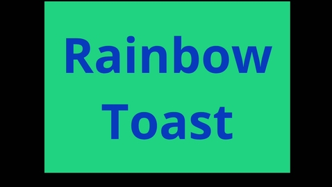 Thumbnail for entry Rainbow Toast.mp4