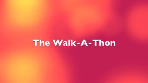 Thumbnail for entry The Walk-A-Thon