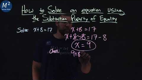 Thumbnail for entry How to Solve an Equation Using the Subtraction Property of Equality | Part 1 of 2 | x+8=17 | Minute