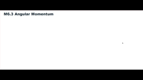 Thumbnail for entry Clip of M6.3 Angular Momentum