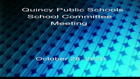 Thumbnail for entry Quincy School Committee Oct 28, 2020 Part 1