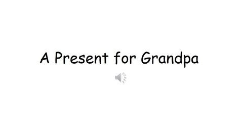 Thumbnail for entry A Present for Grandpa