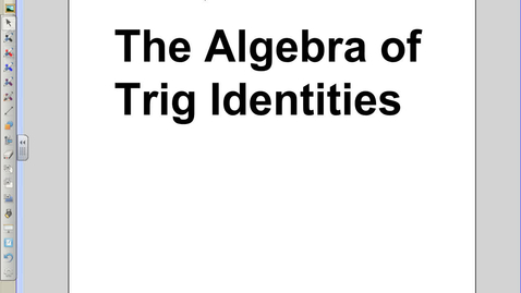 Thumbnail for entry Algebra of Trig Identities.avi
