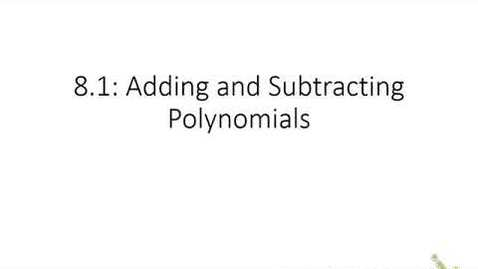 Thumbnail for entry 8.1 Adding and Subtracting Polynomials