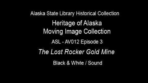 Thumbnail for entry The Heritage of Alaska Episode 3: The Lost Rocker Gold Mine