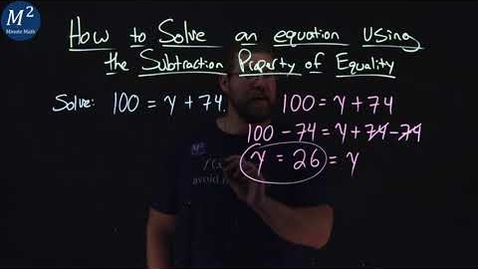 Thumbnail for entry How to Solve an Equation Using the Subtraction Property of Equality | Part 2 of 2 | 100=y+74