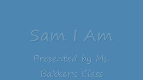 Thumbnail for entry Ms. Bakker's Class Presents Sam I Am