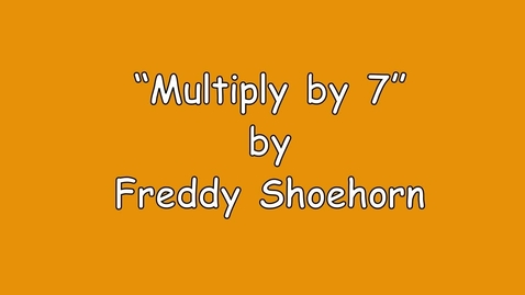Thumbnail for entry 7 times table - Multiply Song - by Freddy Shoehorn