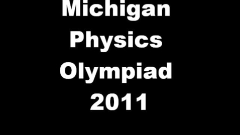 Thumbnail for entry Michigan Physics Olympiad 2011