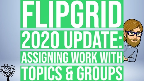 Thumbnail for entry Flipgrid 2020 Update: Assigning Work with Topics & Groups