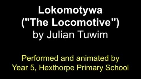 "Thumbnail for entry Lokomotywa (""The Locomotive"") by Julian Tuwim, animated and performed by Year 5, Hexthorpe Primary School"