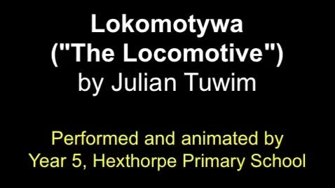 """Thumbnail for entry Lokomotywa (""""The Locomotive"""") by Julian Tuwim, animated and performed by Year 5, Hexthorpe Primary School"""