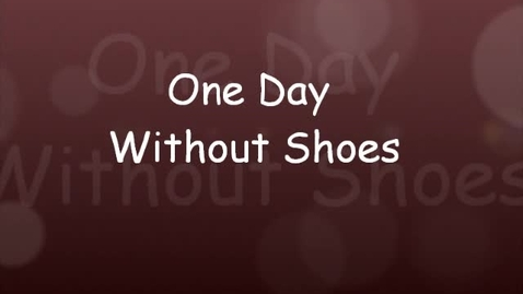 Thumbnail for entry One Day Without Shoes
