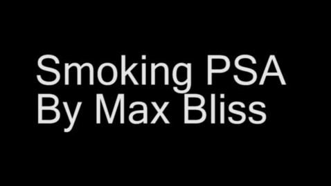 Thumbnail for entry Smoking PSA  Max Bliss T3P4