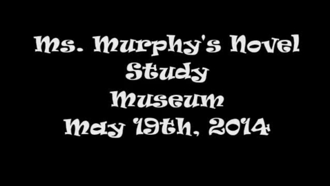 Thumbnail for entry Ms. Murphy's Novel Study Museum May 2014