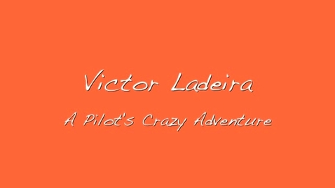 Thumbnail for entry Victor Ladeira, a Pilot's Crazy Adventure
