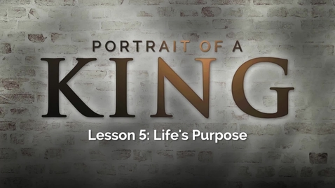 Thumbnail for entry Portrait of a King - Lesson 5: Life's Purpose