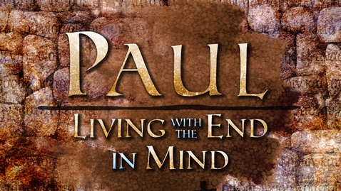 Thumbnail for entry Paul Living With The End In Mind: Living with the End in Mind