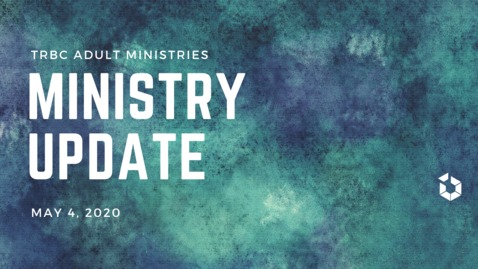Thumbnail for entry TR Adult Ministries Update May 4