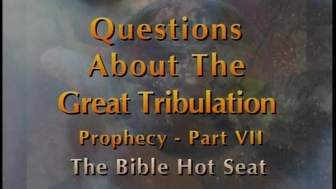 Thumbnail for entry The Bible Hot Seat - Questions About The Great Tribulation: Prophecy - Part 7