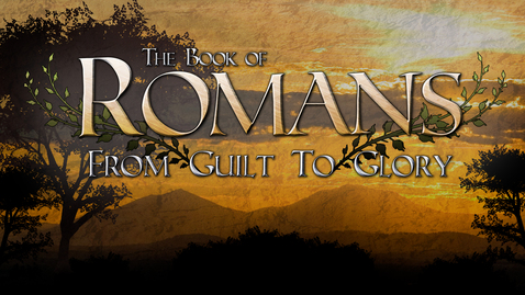 Thumbnail for entry Romans: From Guilt to Glory, Part 1