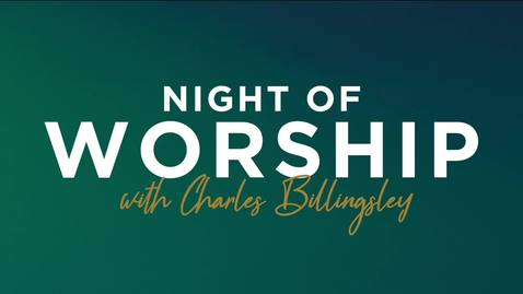 Thumbnail for entry Night of Worship with Charles Billingsley