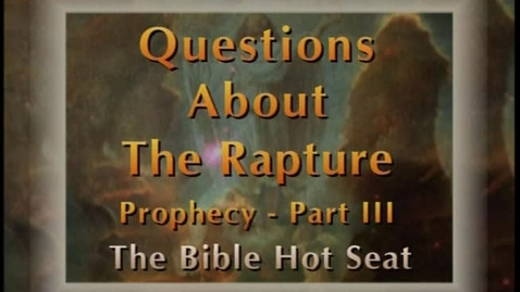 Thumbnail for entry The Bible Hot Seat - Questions About The Rapture: Prophecy - Part 3