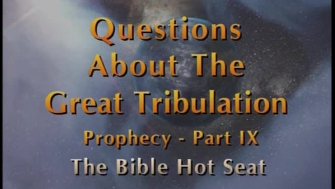 Thumbnail for entry The Bible Hot Seat - Questions About The Great Tribulation: Prophecy - Part 9