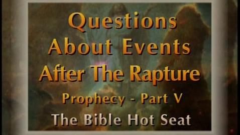 Thumbnail for entry The Bible Hot Seat - Episode 31 - Questions About Events After The Rapture: Prophecy - Part 5