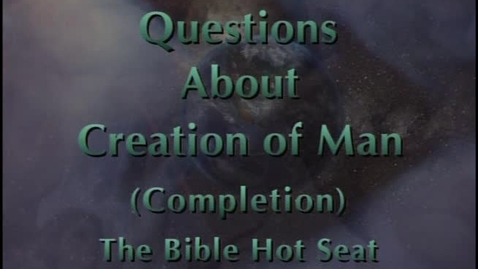 Thumbnail for entry The Bible Hot Seat - Questions About Creation of Man - Part 5