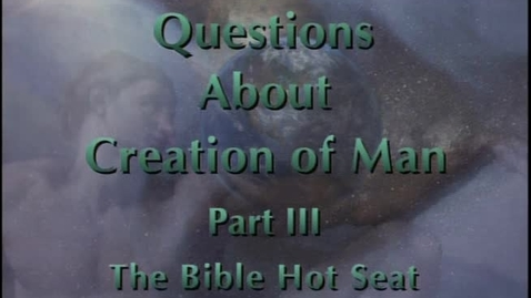 Thumbnail for entry The Bible Hot Seat - Questions About Creation of Man - Part 3