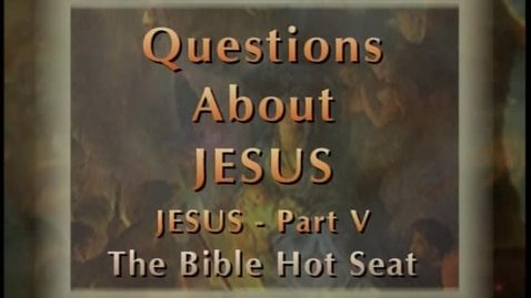 Thumbnail for entry The Bible Hot Seat - Questions About Jesus - Part 5