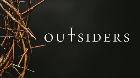 Thumbnail for entry Outsiders: Jesus at the Center