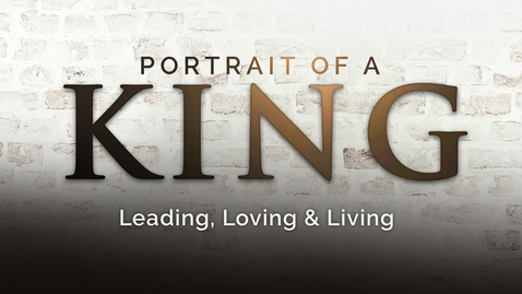 Thumbnail for entry Portrait of a King: Foundations of Godly Leadership