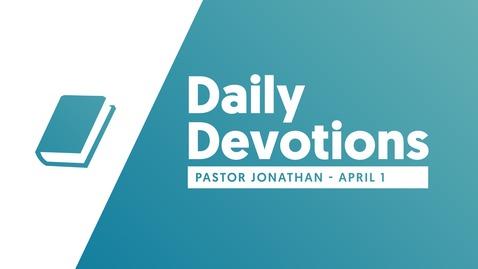 Thumbnail for entry Daily Devotional - Pastor Jonathan  - April 1