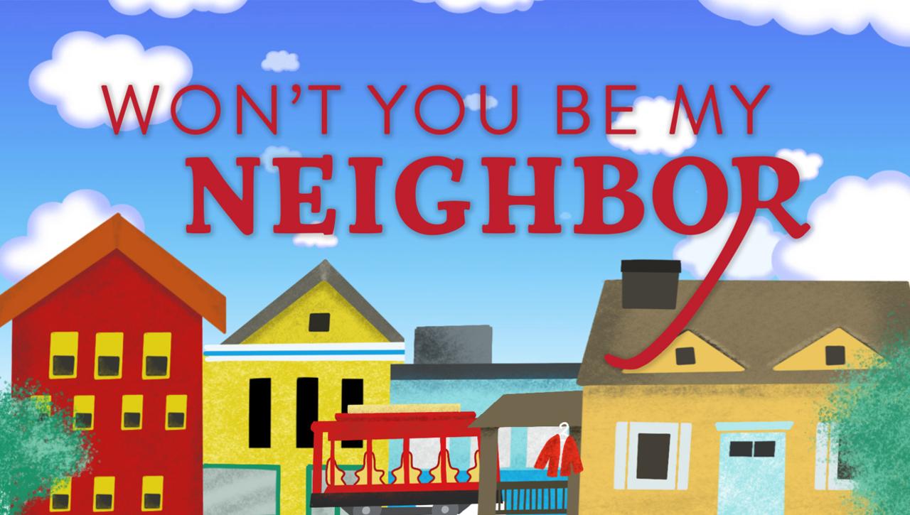 Won't You Be My Neighbor?: Week 2