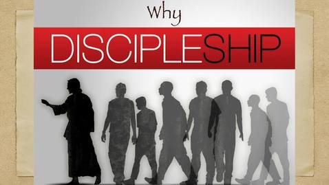 Thumbnail for entry Why Discipleship