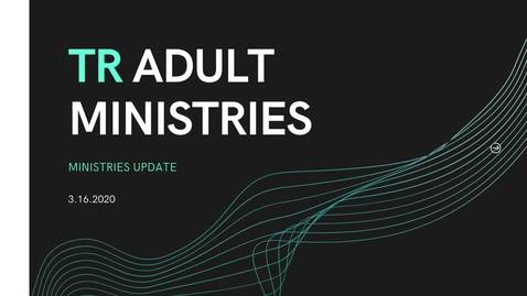 Thumbnail for entry TR Adult Ministry Update March 16