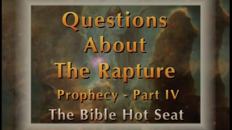 Thumbnail for entry The Bible Hot Seat - Questions About The Rapture: Prophecy - Part 4