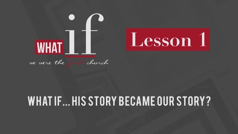 Thumbnail for entry Lesson 1: What if... His Story Became Our Story?