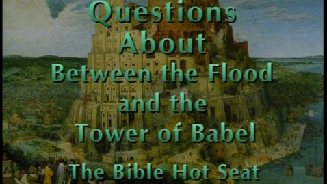 Thumbnail for entry The Bible Hot Seat - Questions About Between the Flood and the Tower of Babel