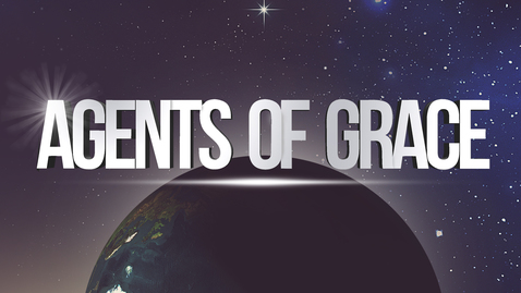 Thumbnail for entry Agents of Grace: Grace That Sets Us Free