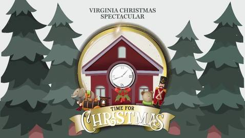 Thumbnail for entry 2019 Virginia Christmas Spectacular - Time For Christmas
