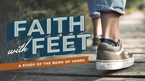 Thumbnail for entry Faith with Feet - James 5